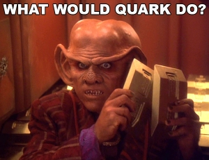 What Would Quark Do?